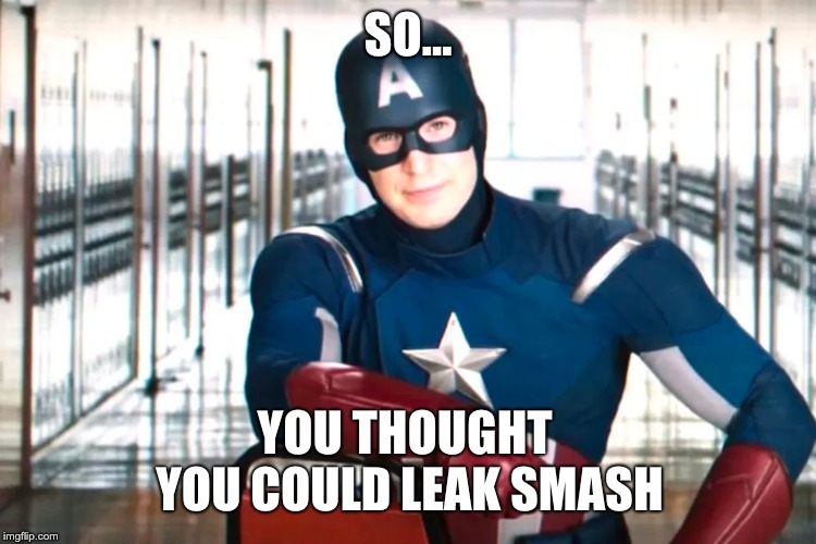 So you thought you could leak smash, ThatOwlGuy,   here