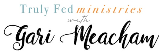 Truly Fed Ministries with Gari Meacham