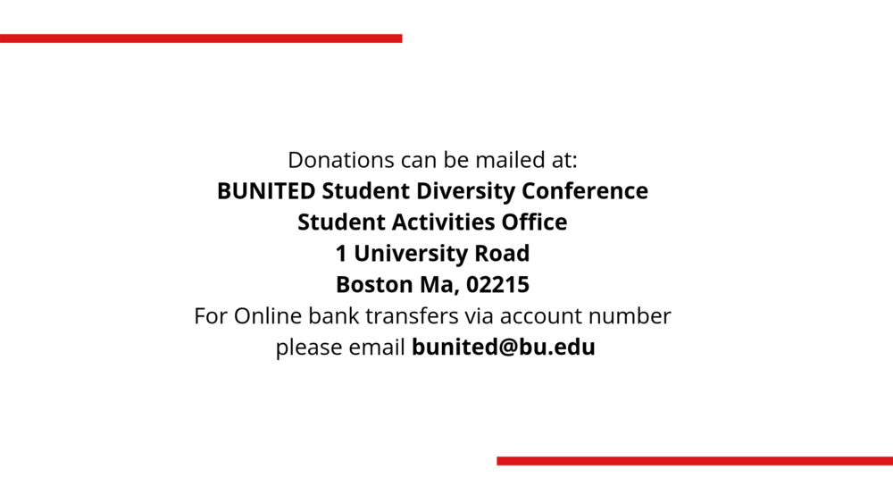 At the BUNITED Student-led Diversity Conference, we hope to provide an opportunity for students and members of the community to engage in the discussion and be the forces for change in their community. We hope to spa (2).png
