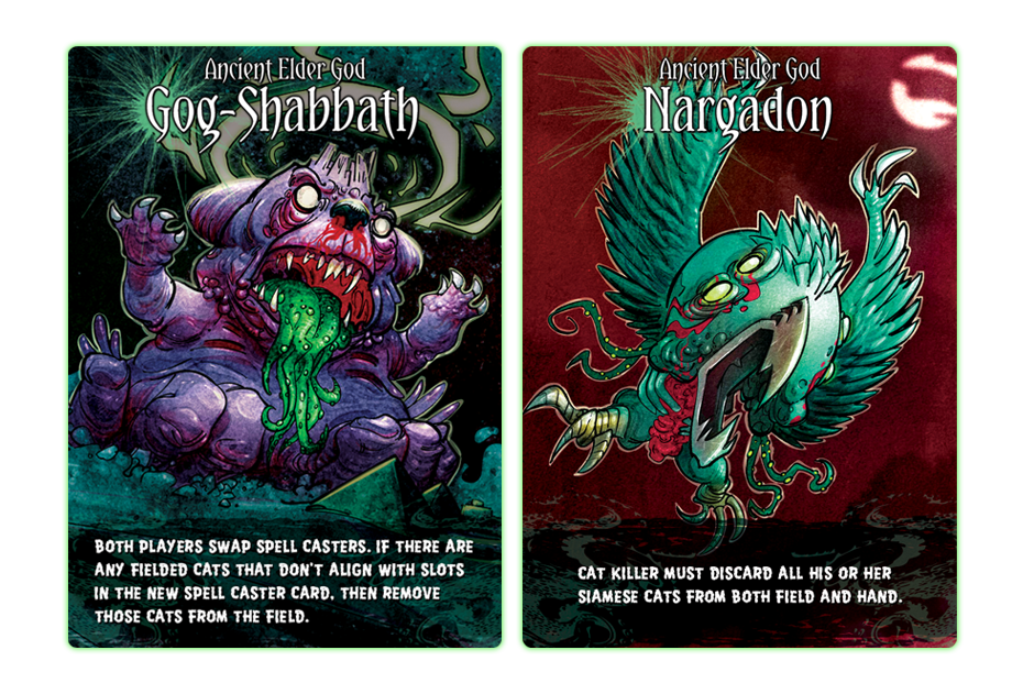 Elder God Cards  -- These are Ancient Elder God cards. They are released onto the field should you harm an opponent's cat!