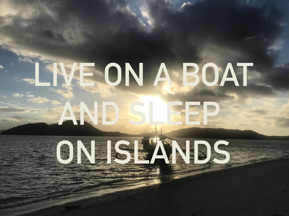 Live on a boat and sleep on islands