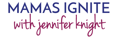 Mamas Ignite with Jennifer Knight