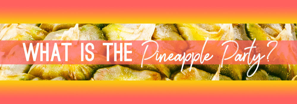 jen-what-is-the-pineapple-party.jpg