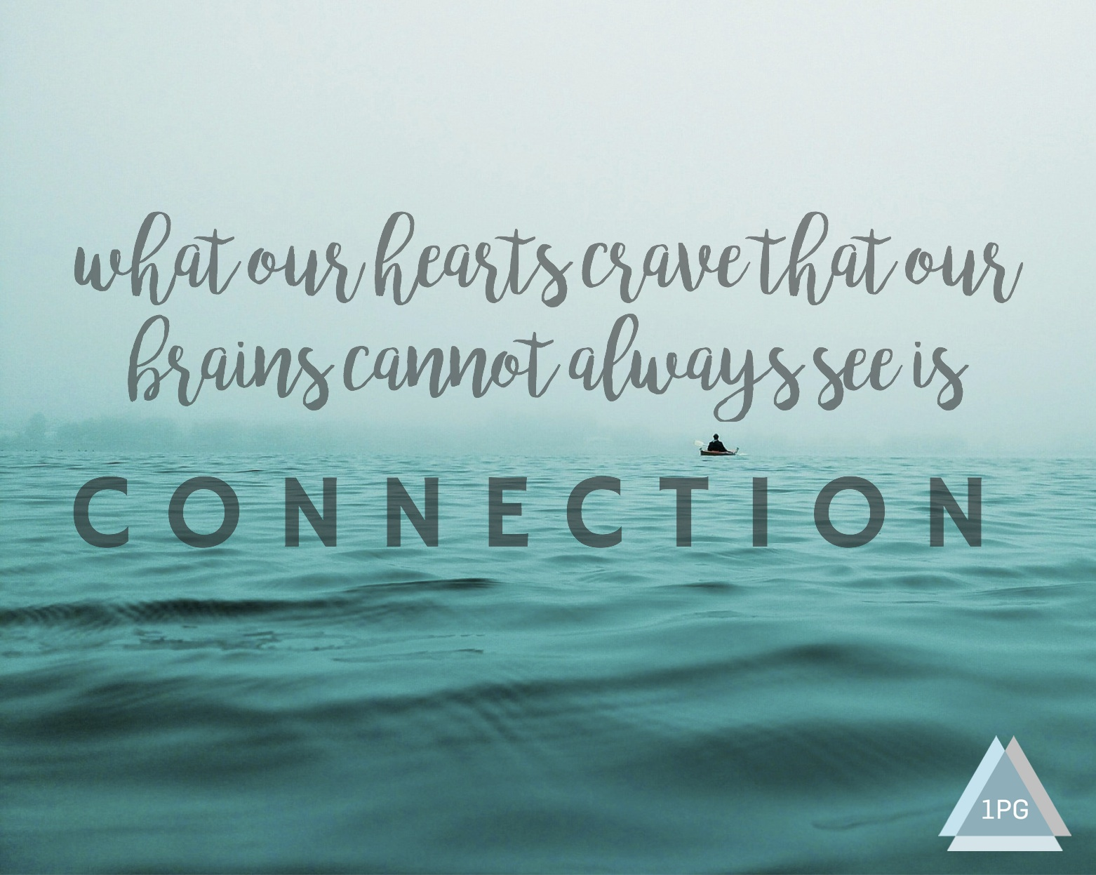 what our hearts crave that our brains cannot always see is connection