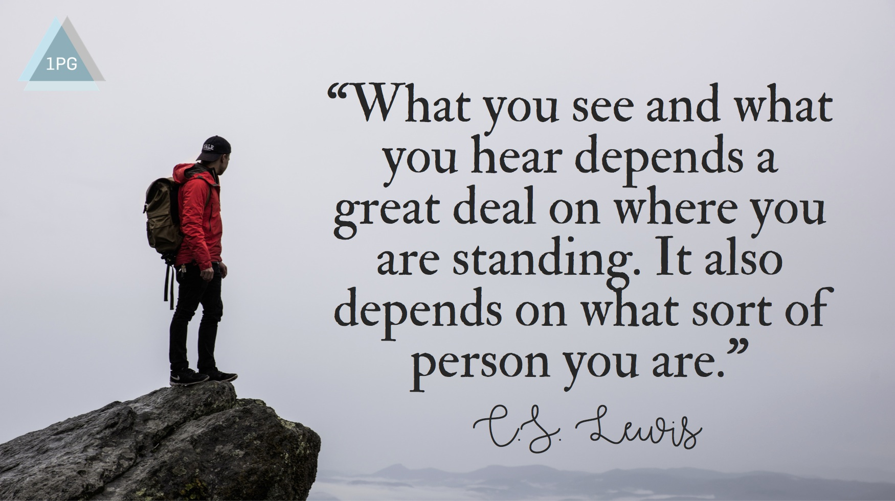 what-you-see-and-what-you-hear-depends-a-great-deal-on-where-you-are-standing-it-also-depends-on-what-sort-of-person-you-are-c-s-lewis