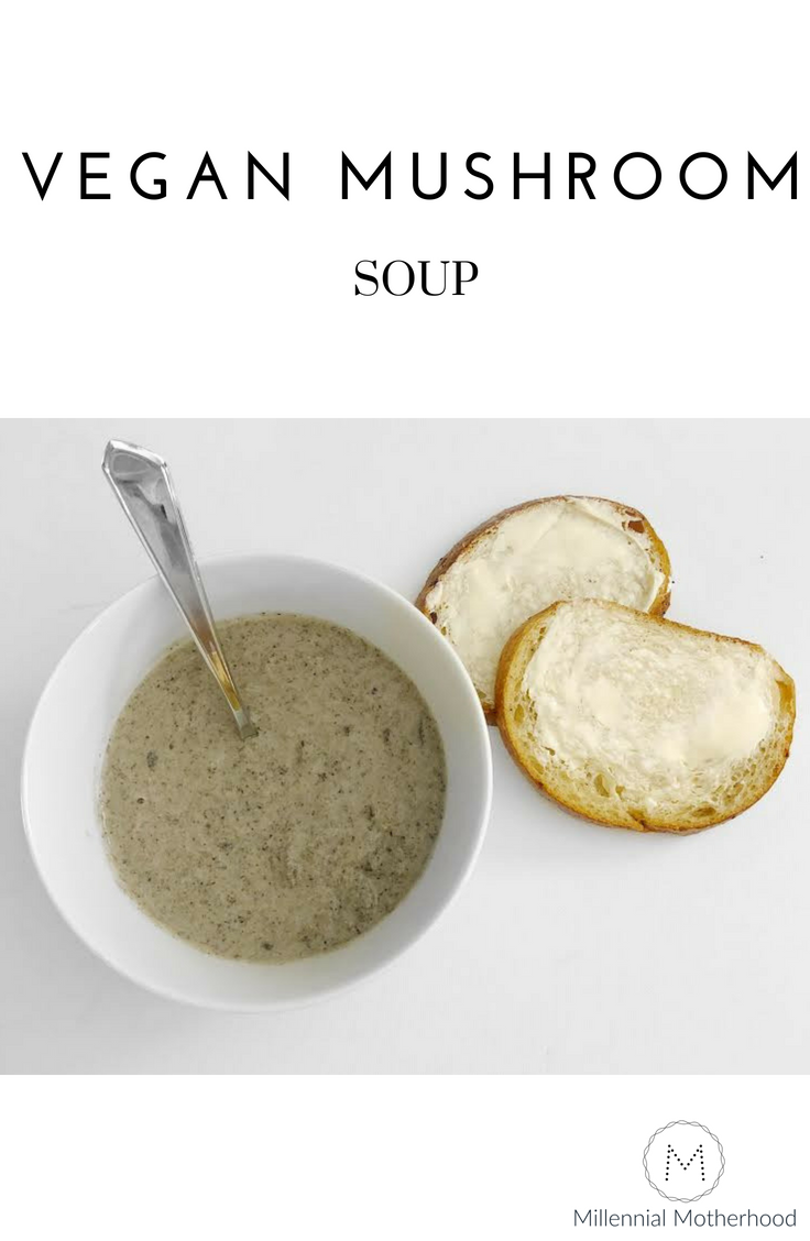 Millennial Motherhood - Vegan Mushroom Soup