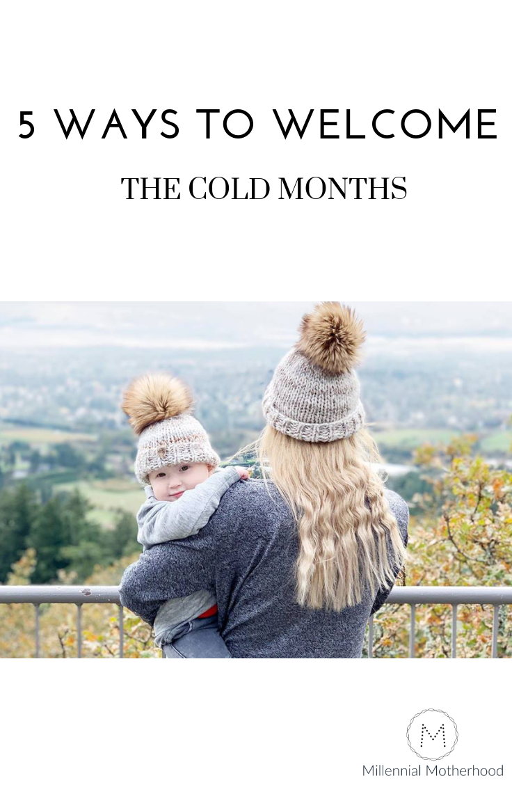 Millennial Motherhood - 5 Ways To Welcome The Cold Months