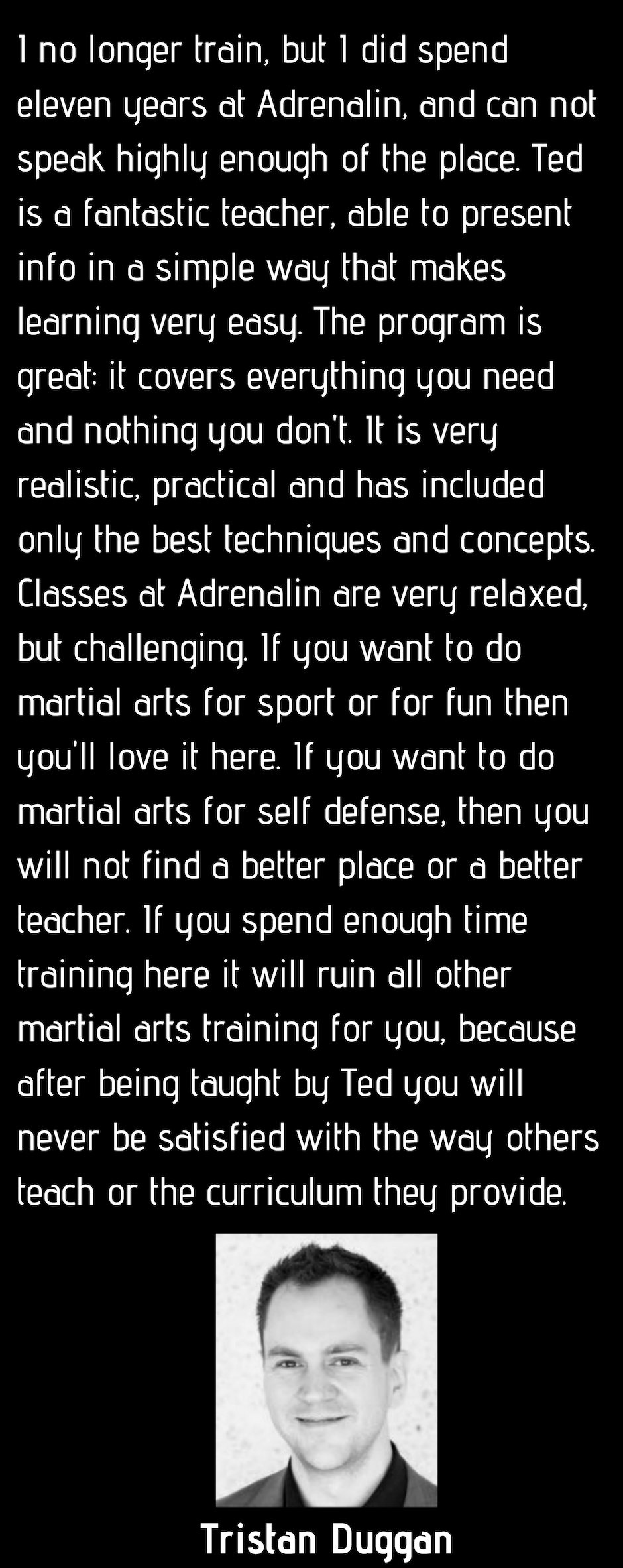 I no longer train, but I did spend eleven years at Adrenalin, and can not speak highly enough of the place. Ted is a fantastic teacher, able to present info in a simple way that makes learning very easy. The program .png