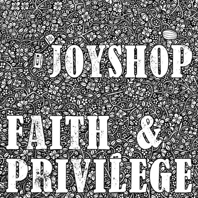 Joyshop: Faith & Privilege (2011)