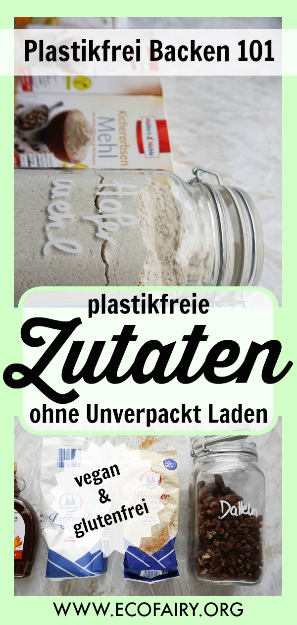 Plastikfrei Backen 101 Tipps für nachhaltigere Zutaten ohne Unverpackt Laden (Vegan & Glutenfrei) Pin.jpg