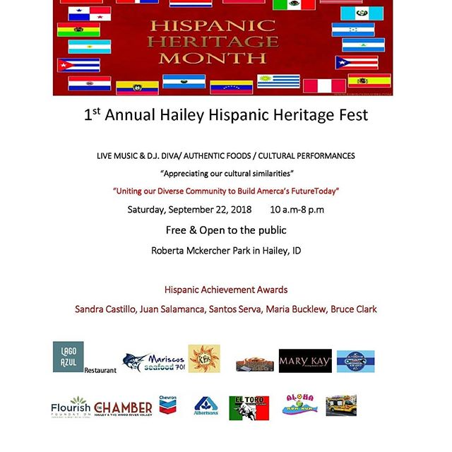 "Join us this Saturday, September 22nd for the 1st Annual Hailey Hispanic Heritage Fest! .  We are happy to partner with Herbert Romero and local businesses in supporting this event and honoring the Latinx culture in the valley. Through appreciating our cultural diversity we aim the pave the way in ""Uniting Our Diverse Community to Build America's Future Today!"" .  10am - 8pm Free & Open to the Public Roberta McKercher Park in Hailey .  Enjoy Live Music, Authentic Food & Cultural Performances"