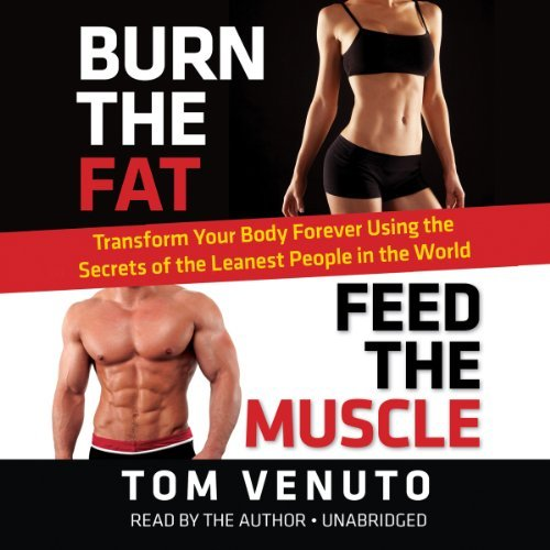 Burn The Fat, Feed The Muscle:Transform Your Body Forever Using the Secrets of the Leanest People in the World