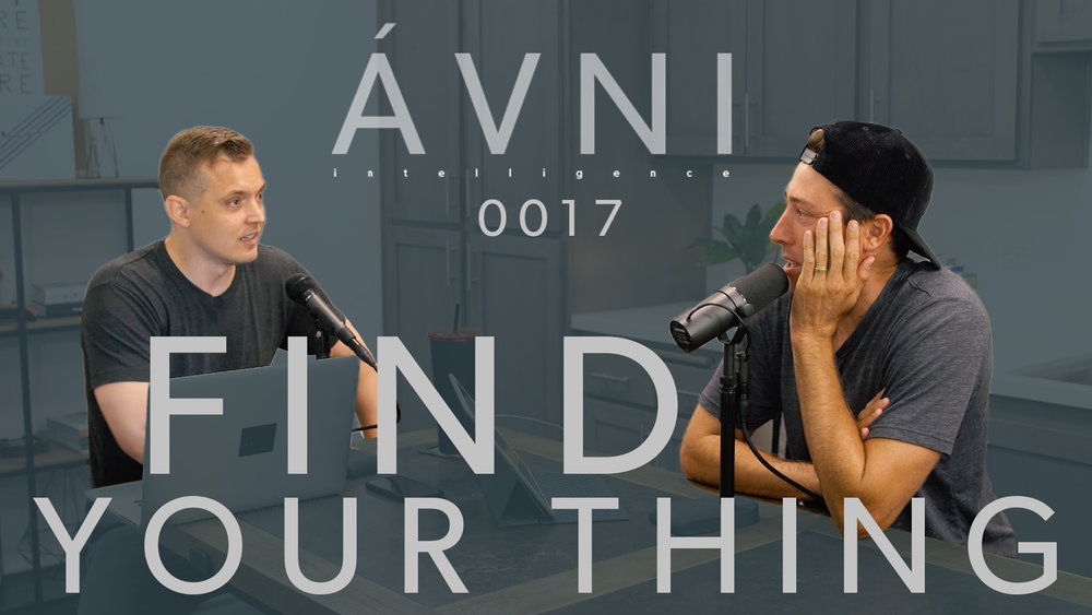 0017: FIND YOUR THING  This week's show on the AVNI interviews is about how to find your own thing. In this Episode we (Eric Bork & Mikey Taylor) go over 7 specific things people can do to figure out what they want to do in life. We hope you enjoy and find value in it.
