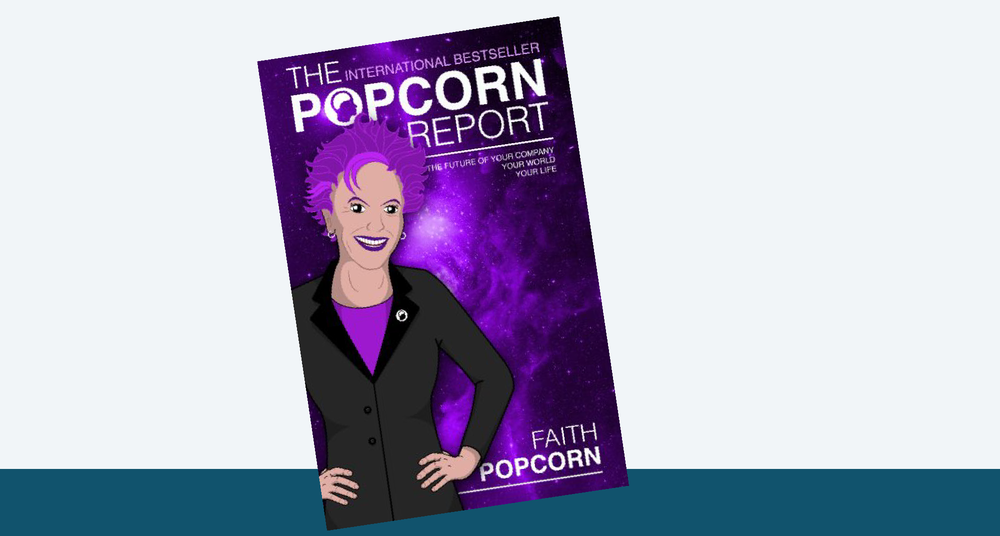 1990's Faith Popcorn published 'The Popcorn Report'