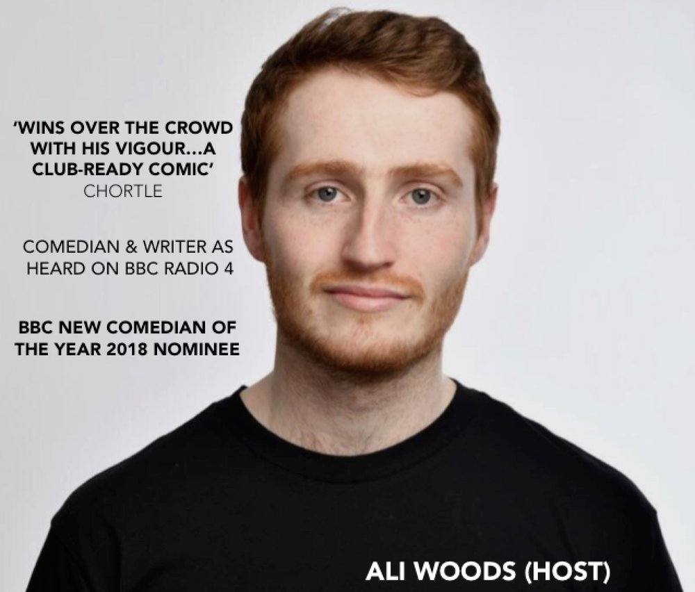 """ALI WOODS (HOST)   BBC New Comedian of the Year 2018 Nominee Leicester Square New Comedian of the Year 2017 Runner Up Yellow Comedy Young Comedian of the Year 2017 Finalist  """"Wins over the crowd with his vigour... a club-ready comic"""" - Chortle  """"More show than bro, Ali is a new and original voice in comedy, and a much needed one given the current climate; check him out!"""" - Dane Baptiste"""