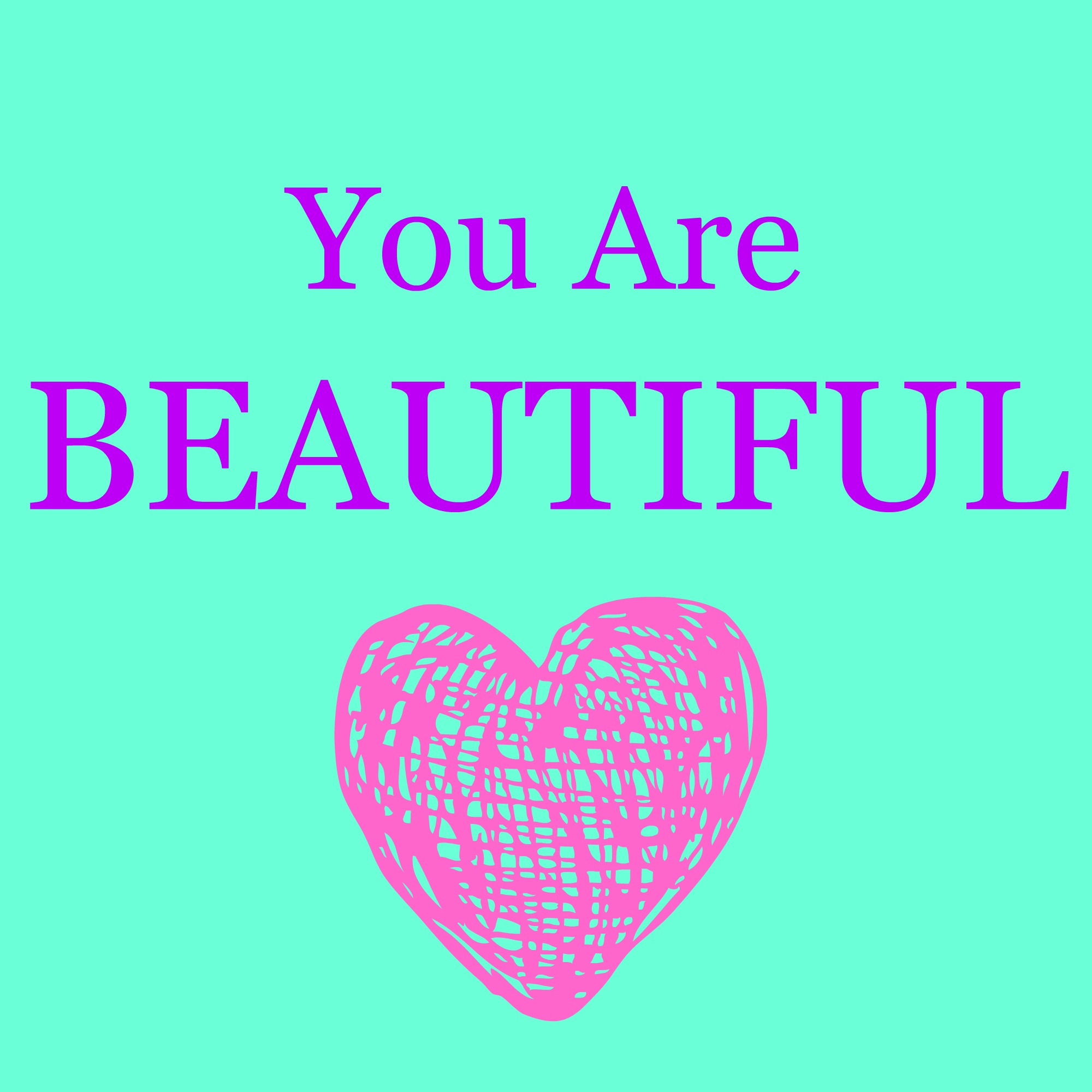 you are beauttiful