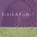 JUBILATIONS! Music for Organ, Brass and Percussion  Nancianne Parrella, organ St. Ignatius Brass Kent Tritle, conductor