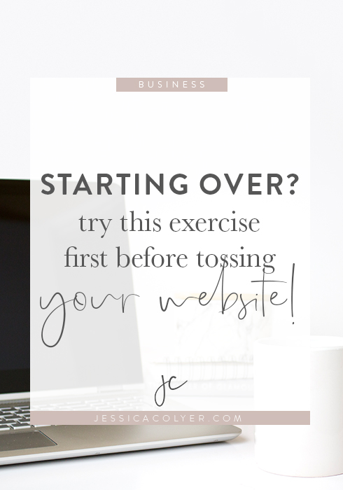 Starting Over? Try This Exercise First Before Tossing Your Website! | Jessica Colyer