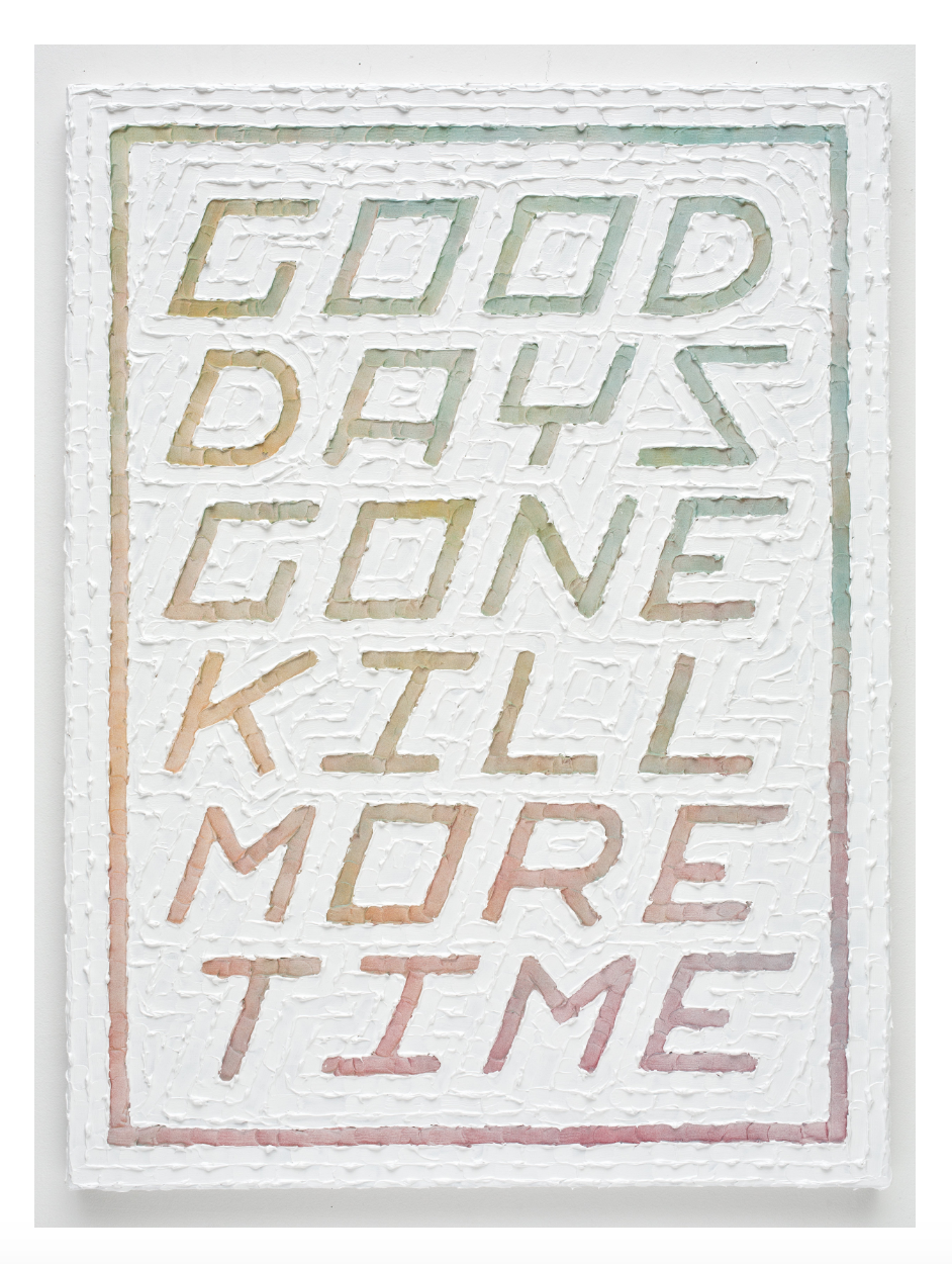 Tomorrow (Good Days Gone Kill More Time)   .  Acrylic and enamel on primed canvas. 2015.
