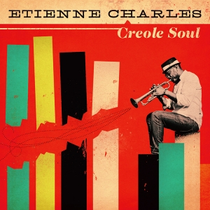 Creole soul   etienne charles, 2013