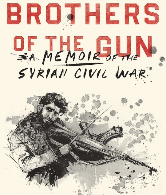 """BROTHERS OF THE GUN: A Memoir of the Syrian War"" by Marwan Hisham and Molly Crabapple (artwork)"
