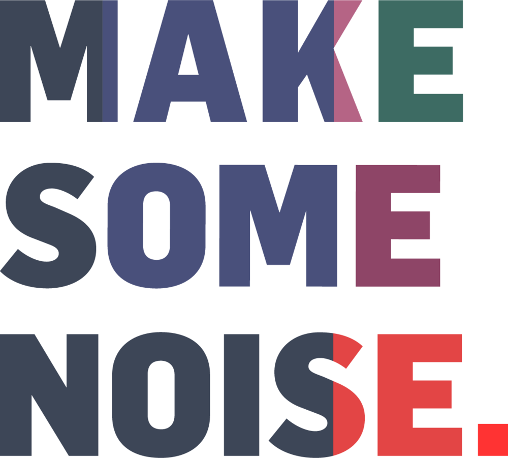 MAKE SOME NOISE tight.png