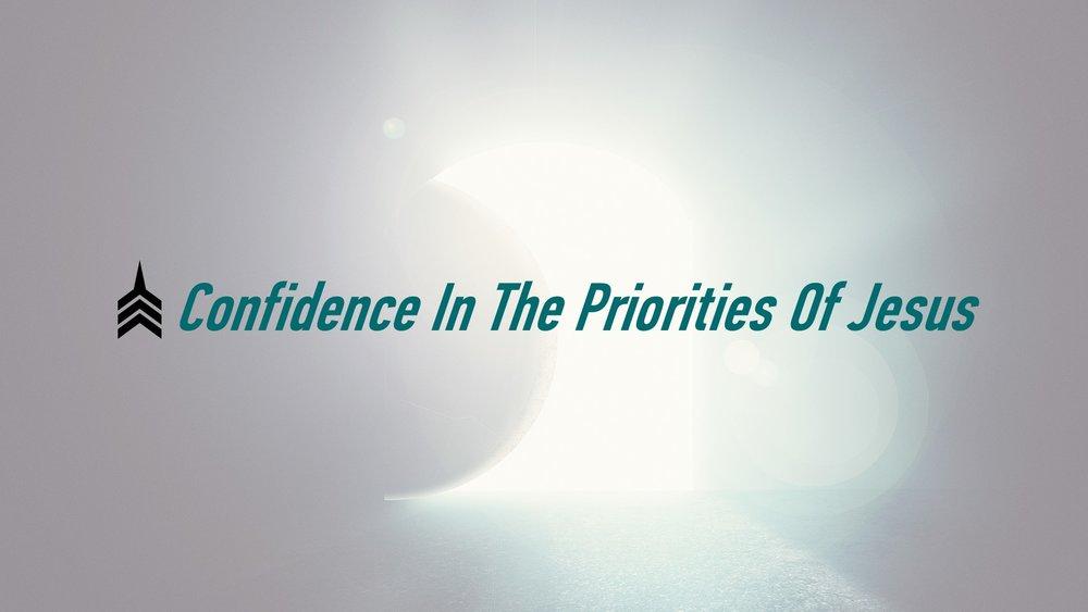 Confidence In The Priorities Of Jesus.JPG