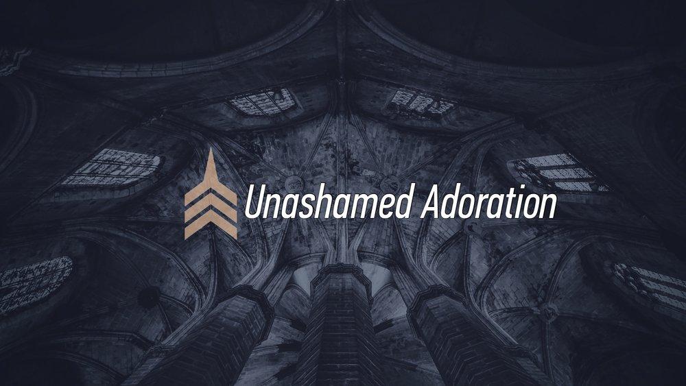 20170820 Unashamed Adoration.jpg