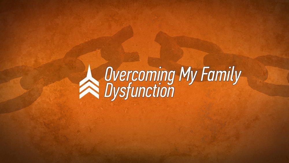 20170514 Overcoming My Family Dysfunction.jpg