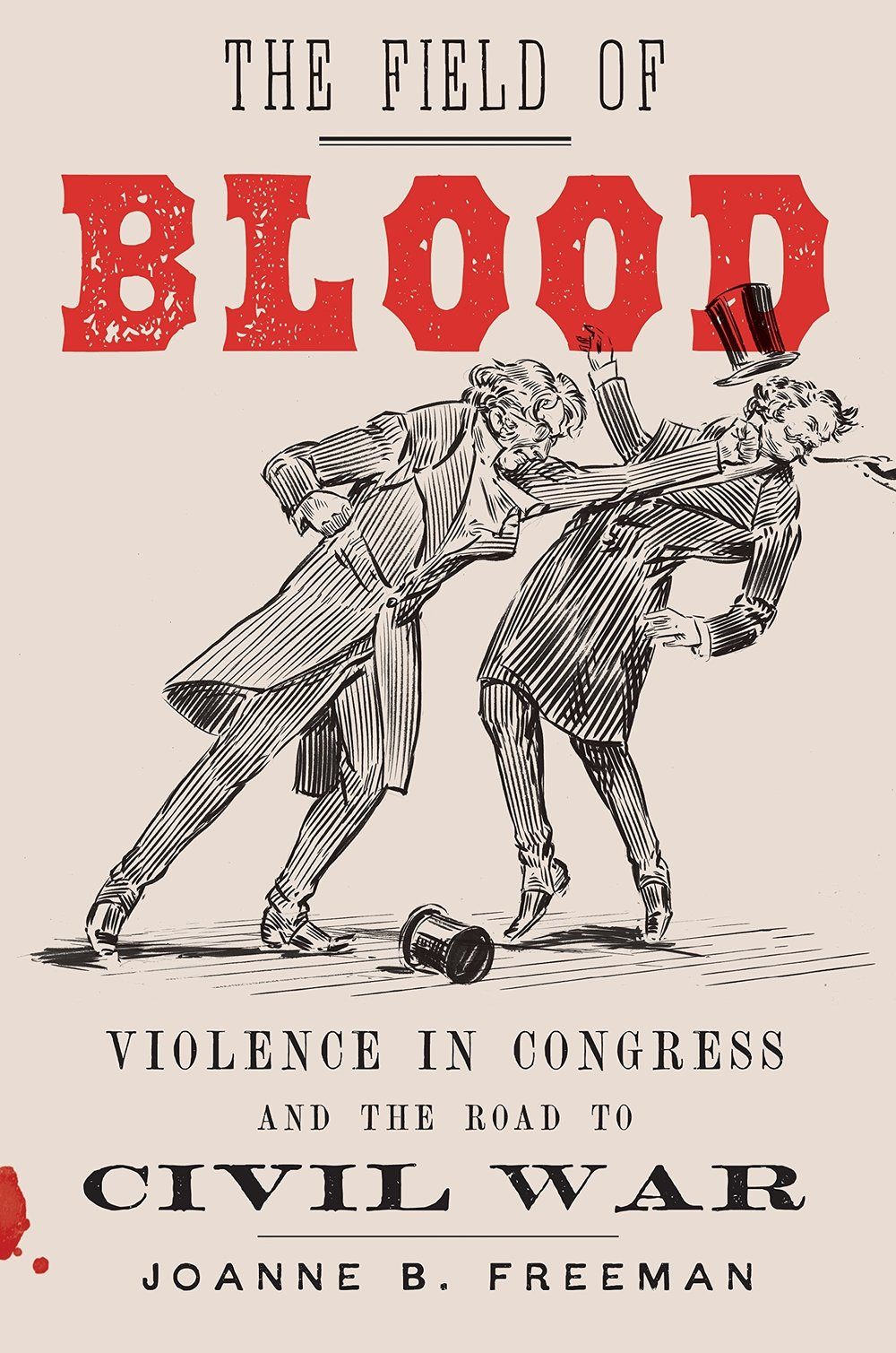 "The Field of Blood - NOW AVAILABLEThe previously untold story of the violence that helped spark the Civil War""With narrative flair and scholarly gravitas, Joanne Freeman has given us a powerful and original account of a ferociously divided America. ... She shows us that the battles of the Civil War began not at Fort Sumter but in the U.S. Capitol...""— Jon Meacham, Pulitzer Prize-winning author of The American Lion"