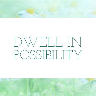 dwell in possibility.jpg