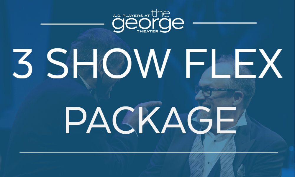 3 SHOW FLEX PACKAGE - Up to 10% off, the 3 Show Flex Package allows you to pick the 3 shows you want to see this season. You may not be guaranteed the exact same seats for each performance, but they will be the best available. You receive all the benefits of being Subscriber.