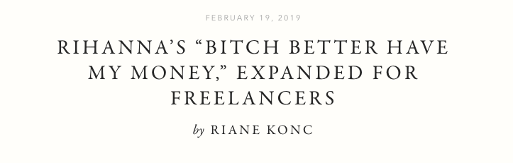 https://www.mcsweeneys.net/articles/rihannas-bitch-better-have-my-money-expanded-for-freelancers