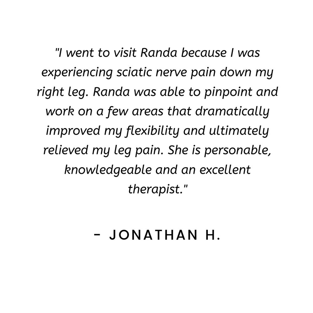 I went to visit Randa because I was experiencing sciatic nerve pain down my right leg. Randa was able to pinpoint and work on a few areas that dramatically improved my flexibility and ultimately relieved my leg pain.-3.jpg