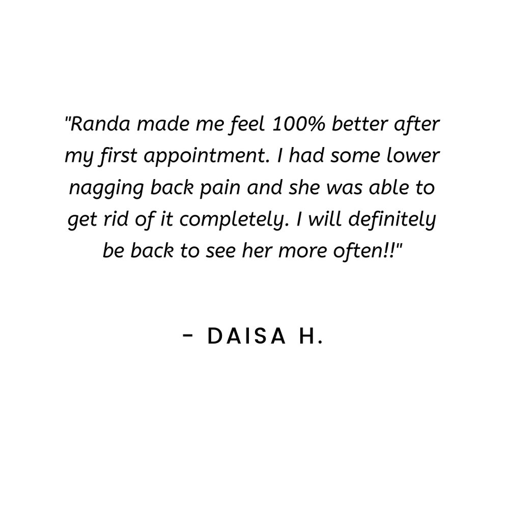 I went to visit Randa because I was experiencing sciatic nerve pain down my right leg. Randa was able to pinpoint and work on a few areas that dramatically improved my flexibility and ultimately relieved my leg pain.-6.jpg