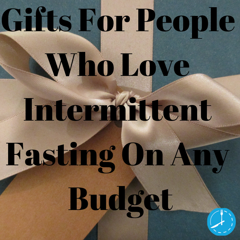 Gifts For People Who Love Intermittent Fasting On Any Budget.png