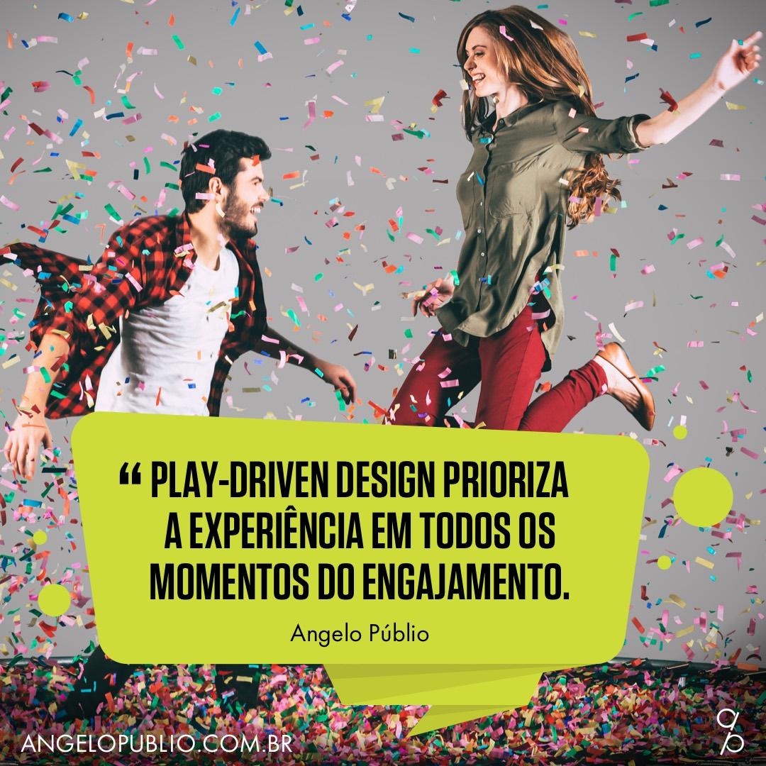 Play-Driven Design prioriza a experiência em todos os momentos do engajamento.