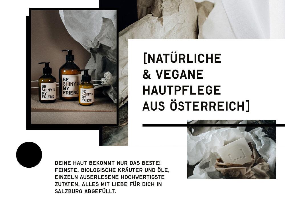 BE [...} MY FRIEND. Natürliche, vegane Hautpflege aus Österreich. Feinste biologische Kräuter und Öle, einzeln auserlesene hochwertigste Zutaten, alles mit Liebe für dich in Salzburg abgefüllt.