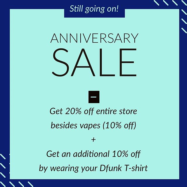 Having the blues because the deals are done? Well not over here they aren't! - Our anniversary sale is still going on! - 20% off everything in store, besides vapes (10% off) - If you wear your DFunk shirt you will get an additional 10% off!