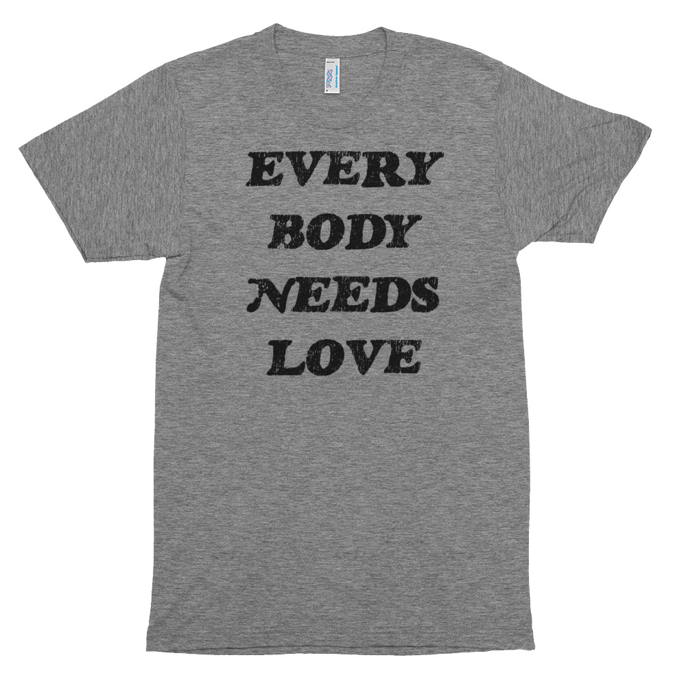 Every Body Needs Love Tri-Blend Tee