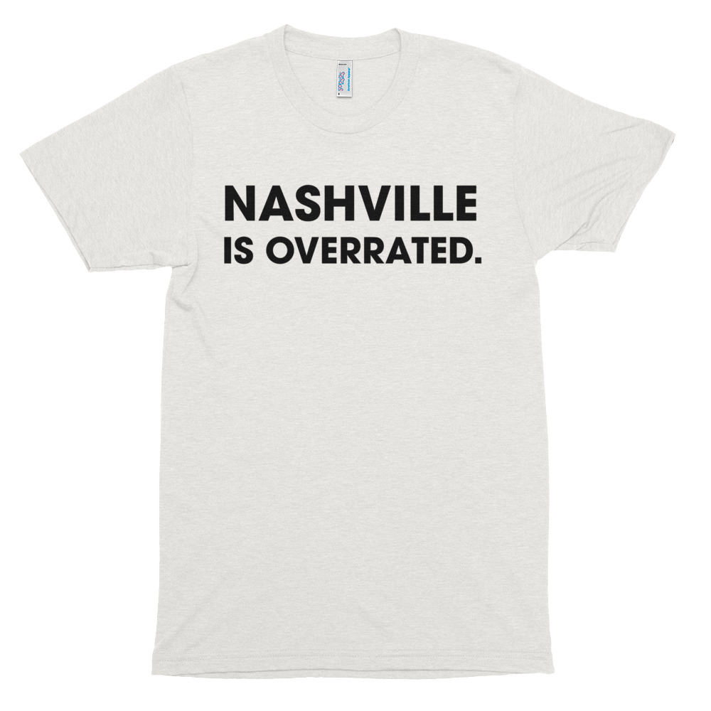 NASHVILLE IS OVERRATED TRI-BLEND TEE