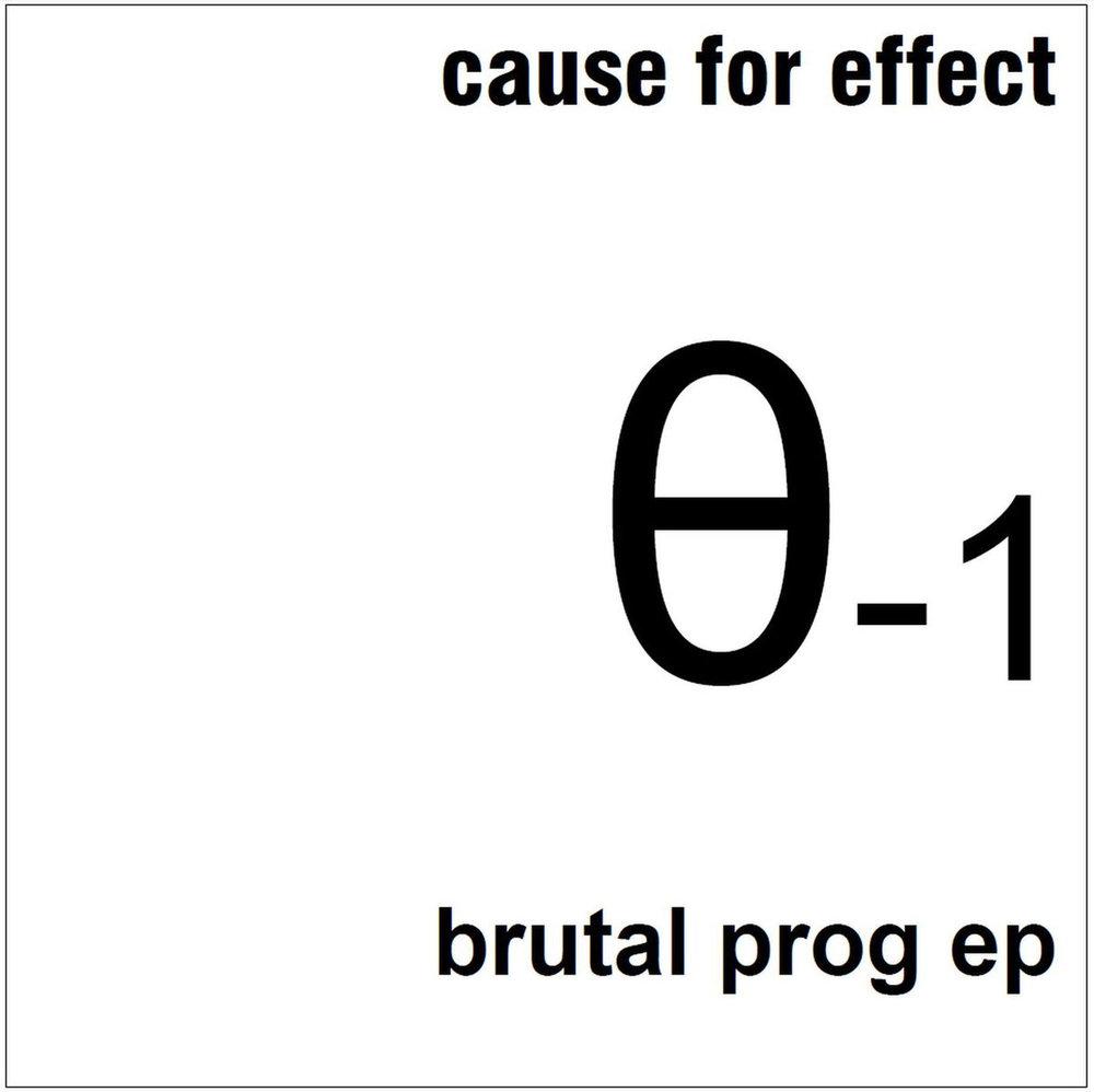 Cause For Effect Brutal Prog.jpg