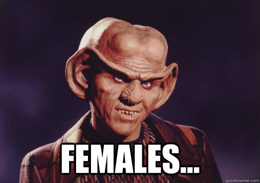 "Okay, maybe you could get away with that. Armin Shimerman as Quark the Ferengi bartender in  Star Trek: Deep Space Nine  with the meme text ""FEMALES …"""