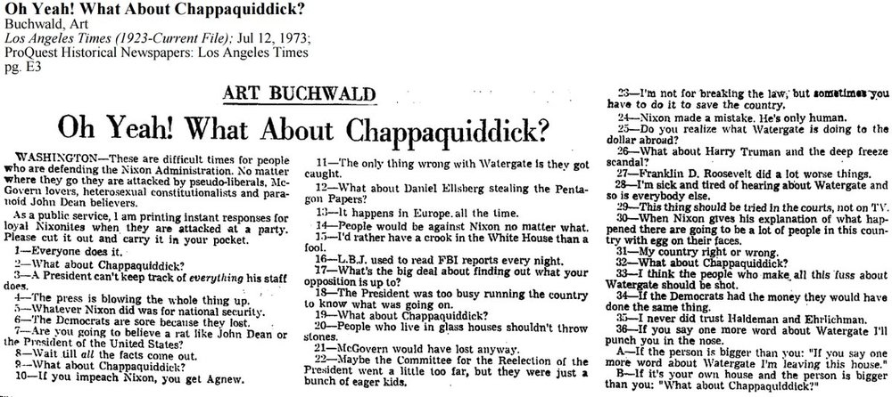 """""""Oh Yeah! What About Chappaquiddick?"""" by Art Buchwald. If you're using a screen reader, there's a text version at the Kansas City Star, here:  https://www.kansascity.com/opinion/opn-columns-blogs/syndicated-columnists/article187662578.html"""