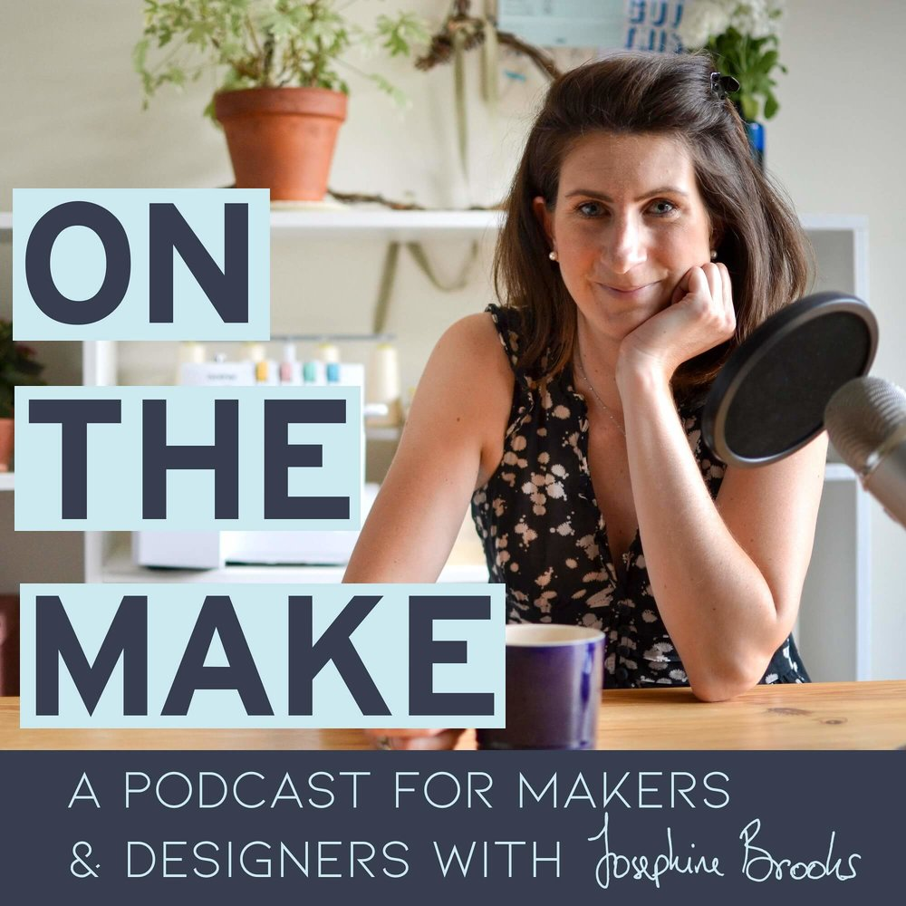 On The Make Podcast -a podcast for makers & designers looking to grow their creative business and create a meaningful lifestyle, with Josephine Brooks