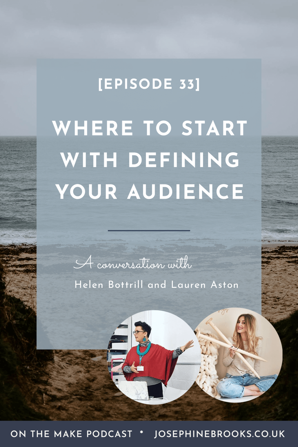 Where to start with defining your audience with Helen Bottrill & Lauren Aston | Episode 33 of On The Make from Josephine Brooks
