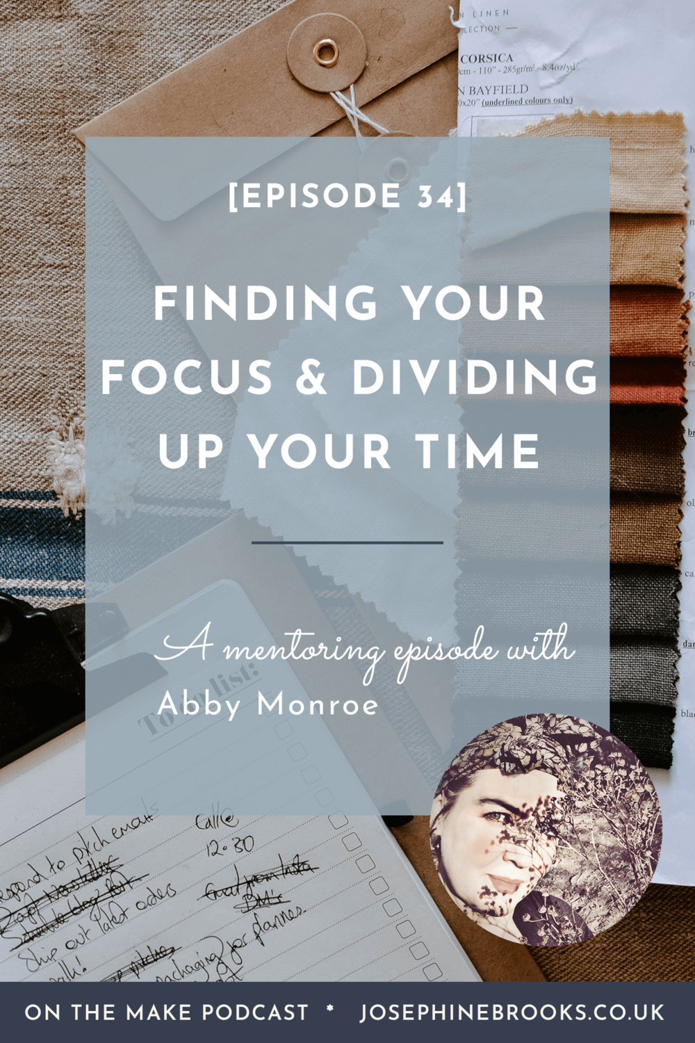 Finding your focus and dividing up your time a mentoring episode with Abby Monroe - Episode 34 of On The Make Podcast hosted by Josephine Brooks
