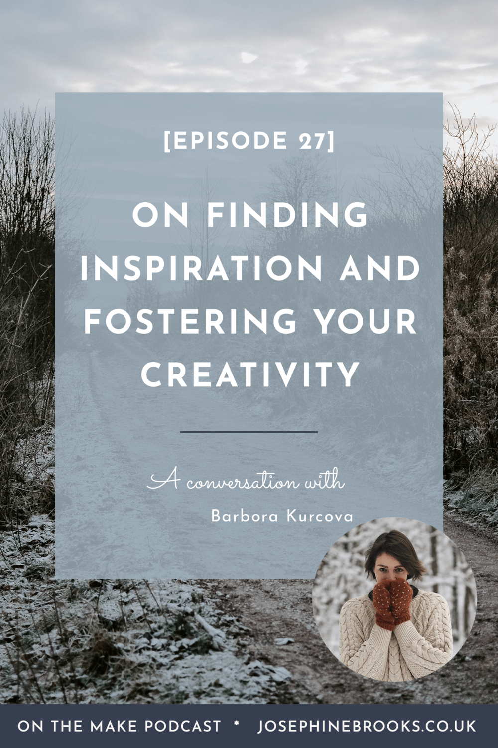 On Finding inspiration and fostering your Creativity - Episode 27 of On The Make with Barbora Kurcova