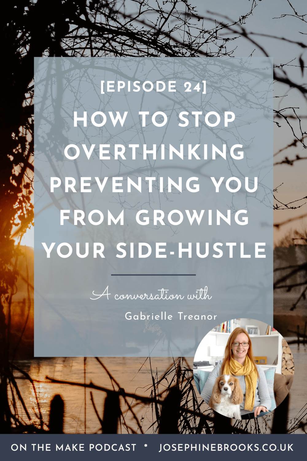 How to stop over thinking preventing you from growing your side-hustle, Episode 24 of On The Make with Gabrielle Treanor
