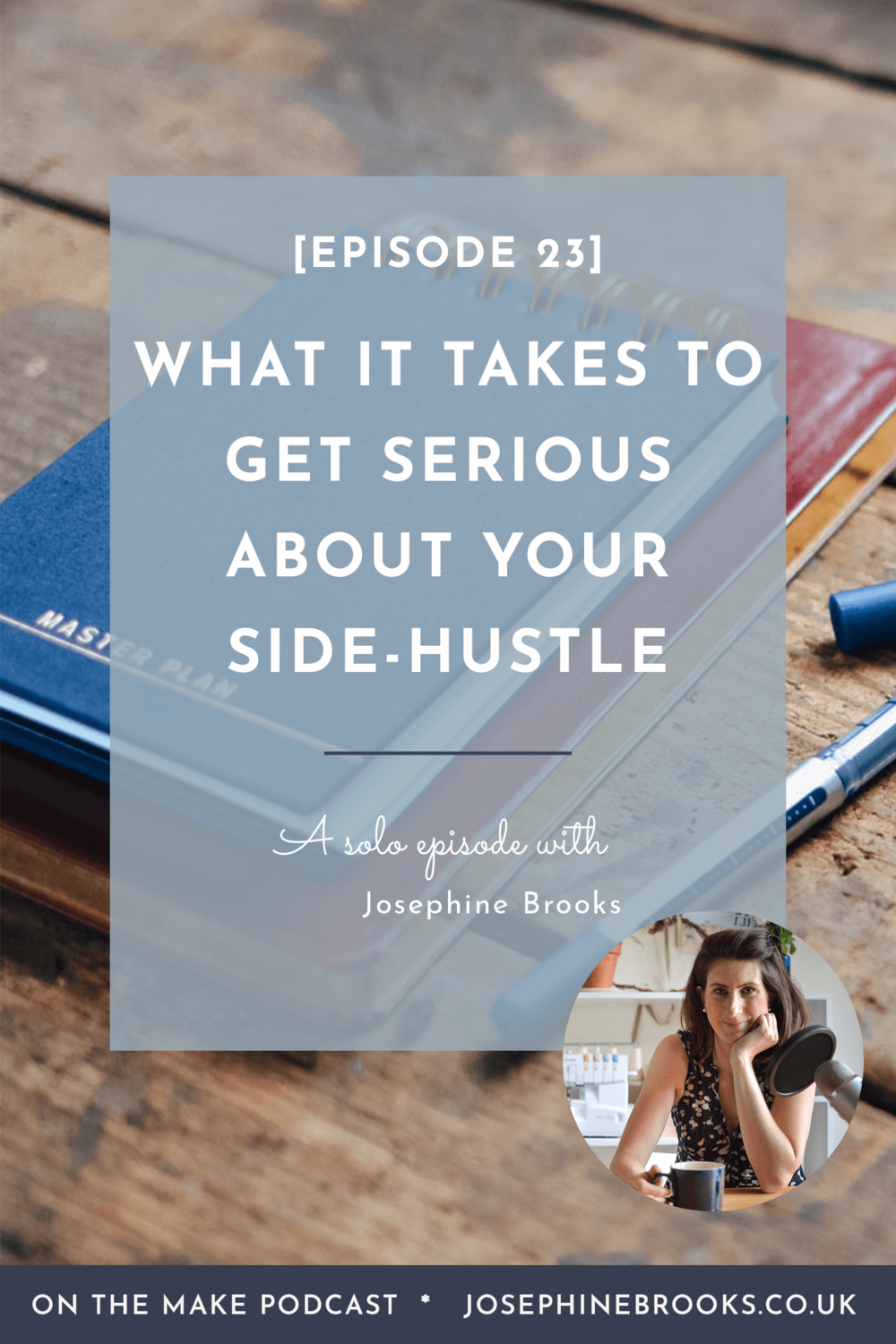 What it takes to get serious about your Side-Hustle and taking it to the next level - Episode 23 of On The Make Podcast with Josephine Brooks